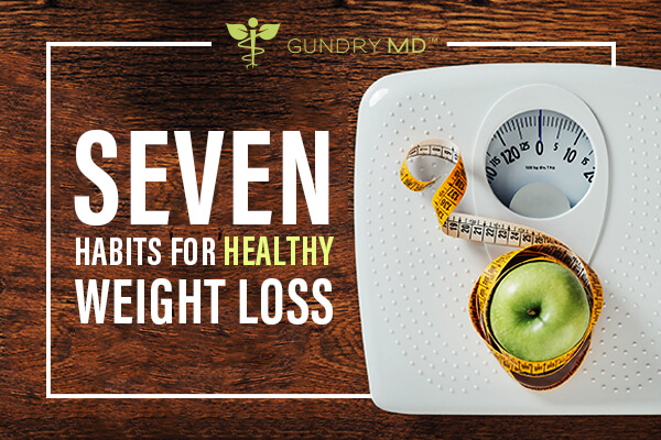 7 Habits for Healthy Weight Loss (one tip may surprise you!)